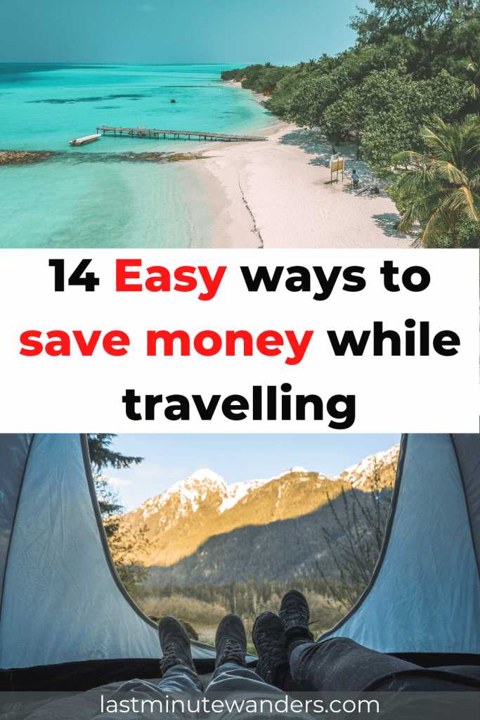 Split image: top photo shows a white sand beach and turquoise water from above, bottom image shows two pairs of legs in a tent with a view of mountains. Text reads: 14 Easy ways to save money while travelling.