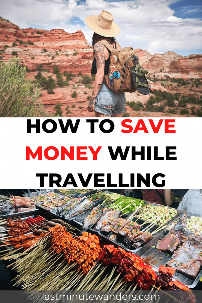 Split image with text in the middle reading: How to save money while travelling. Top image shows woman with backpack by canyon, bottom image shows meat and fish on street stall.