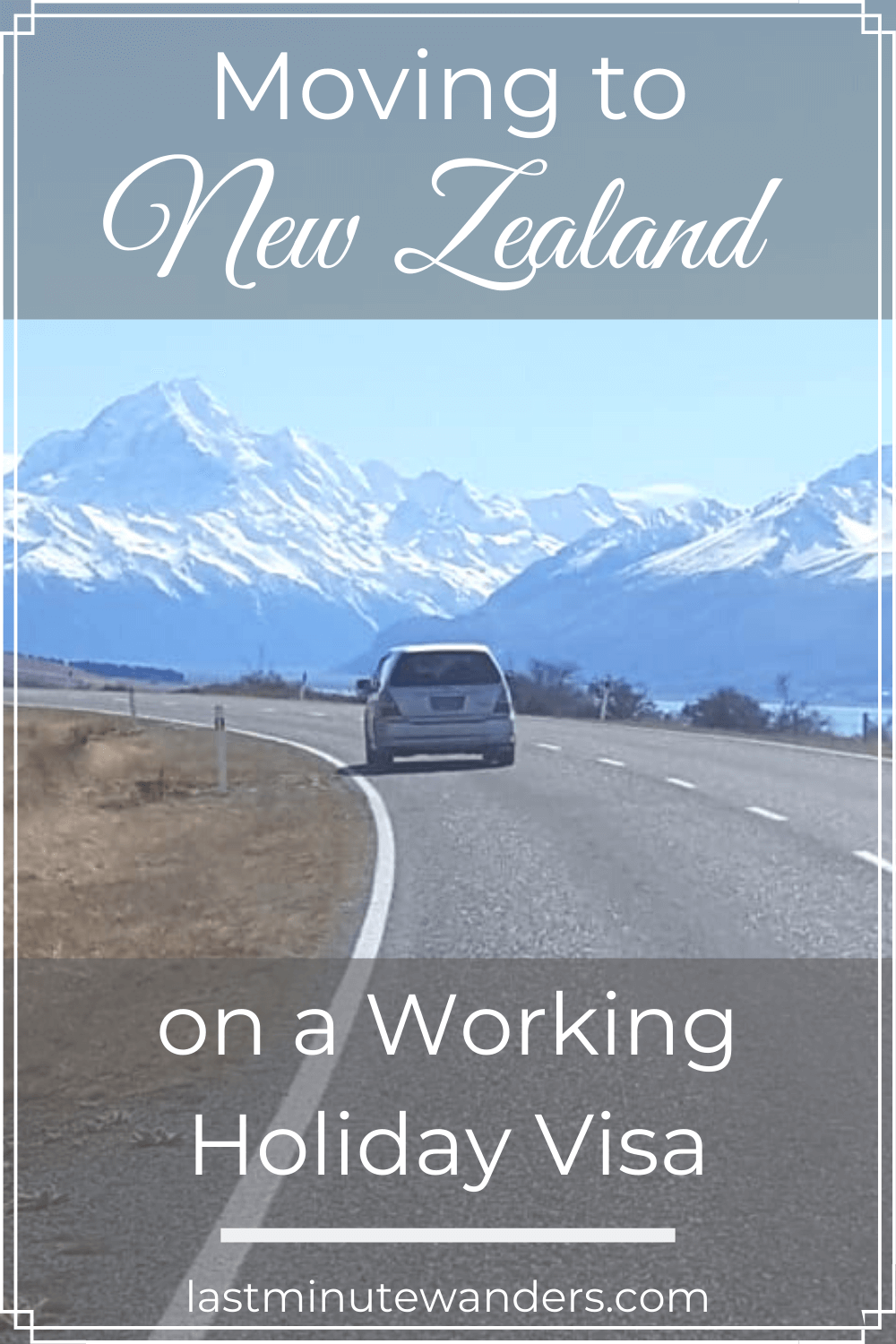 Car driving towards snow covered mountains - Moving to New Zealand on a Working Holiday Visa