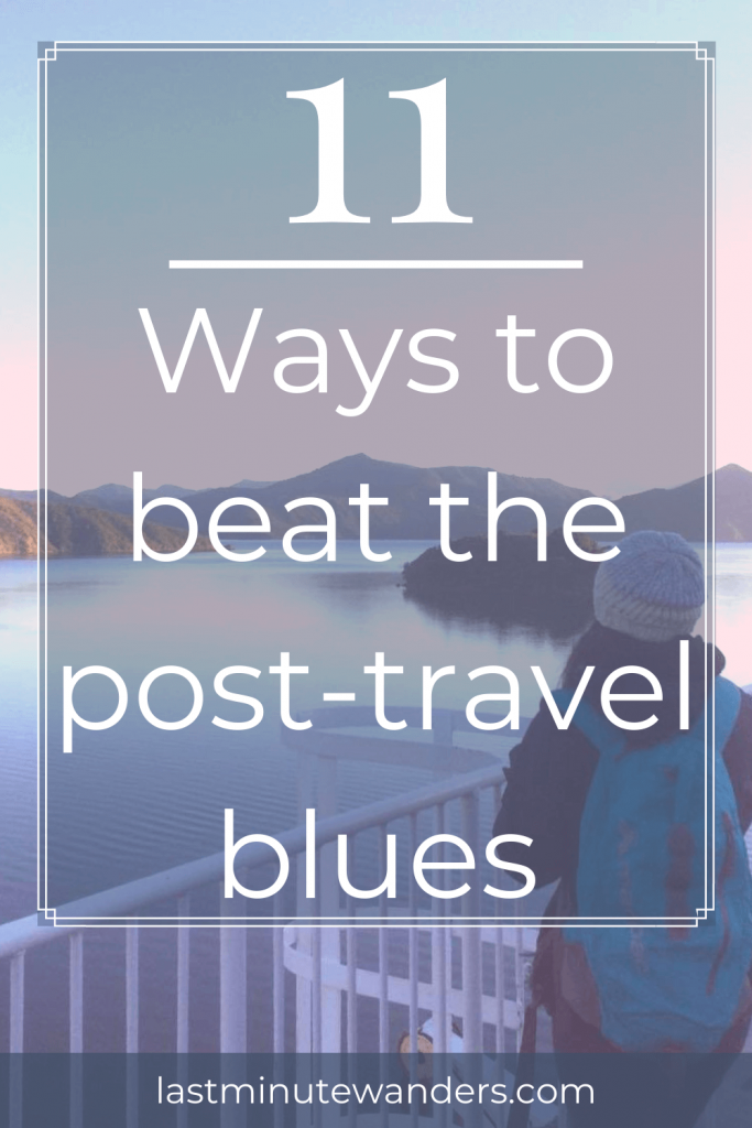 Woman looking across water at mountains with text overlay- 11 ways to beat the post-travel blues