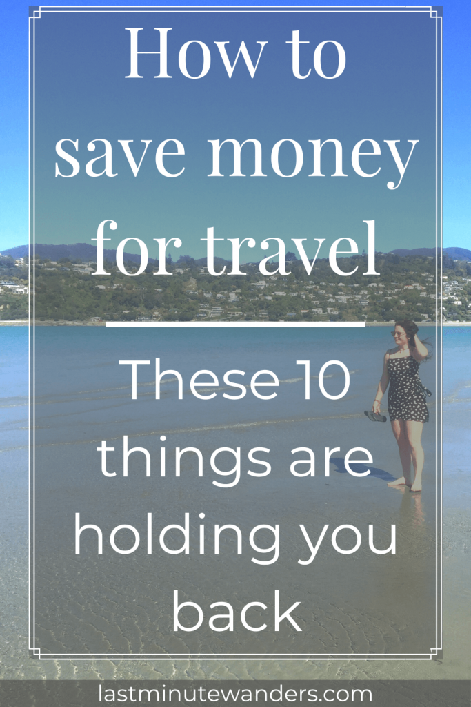 Woman walking in shallow water on beach with text overlay - How to save money for travel: these 10 things are holding you back